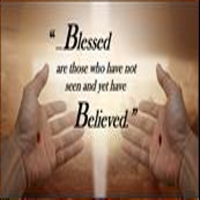 Blessed are those who have not seen and yet have believed